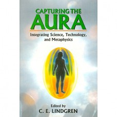 Capturing The Aura - Integrating Science,Technology, And Metaphysics