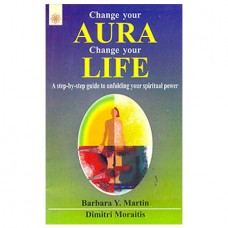 Change Your Aura Change Your Life(A Step-By-Step Guideto Unfolding Your Spiritual Power)