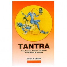 Tantra:Sex, Secrecy, Politics, And Power In The Study Of Religion