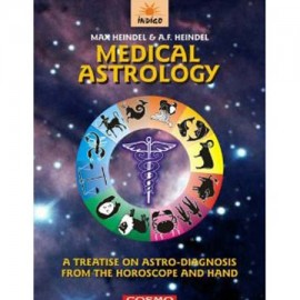 Medical Astrology: A Treatise On Astro-Diagnosis From The Horoscope & The Hand