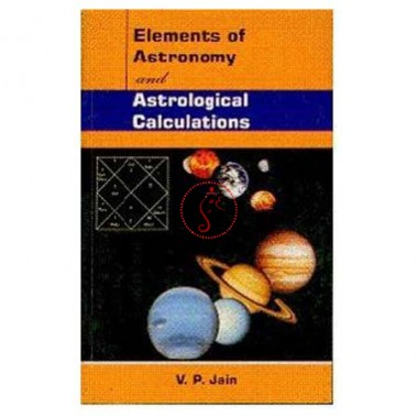 Elements Of Astronomy And Astrological Calculations