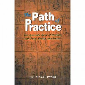 The Path Of Practice - Ayurvedic Book Of Healing With Food, Breath And Sound