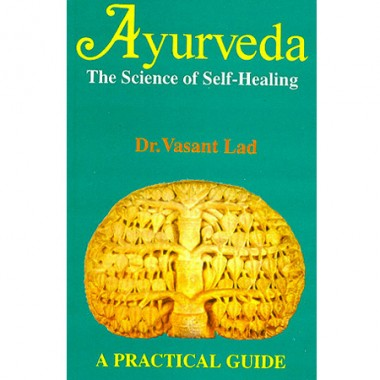 Ayurveda The Science Of Self-Healing - A Practical Guide