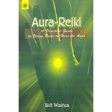 Aura-Reiki - A Practical Guide To Using Reiki To Heal The Aura