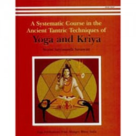 Systematic Course In The Ancient Tantric Techniques Of Yoga And Kriya