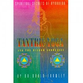 Tantric Yoga And The Wisdom Goddesses - Spiritual Secrets Of Ayurveda