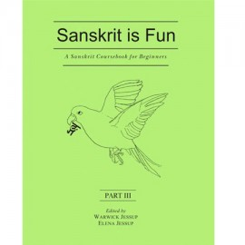 Sanskrit Is Fun, Part 3: A Sanskrit Coursebook For Beginner
